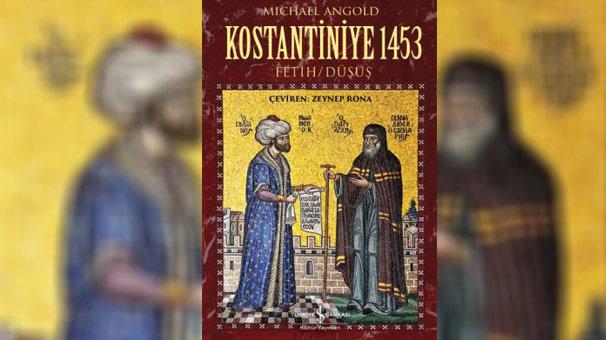 Kostantiniye 1453 Fetih/Düşüş kitabı çıktı